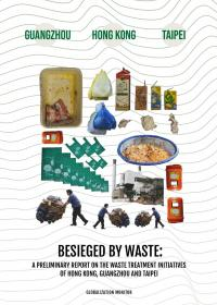 Besieged by waste: A preliminary report on the waste treatment initiatives of Hong Kong, Guangzhou and Taipei